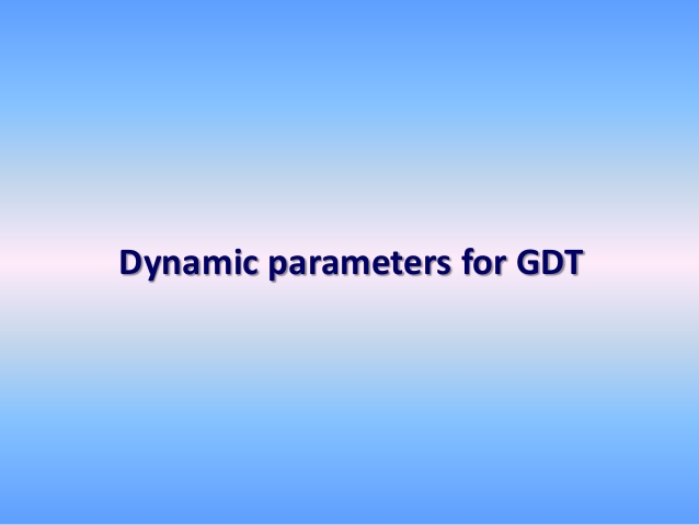 Dynamic parameters for GDT
